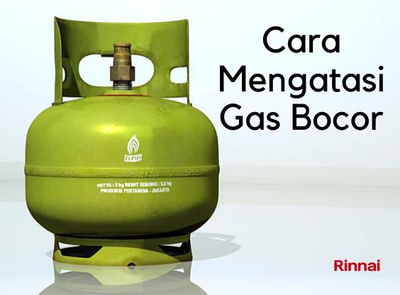Tips Mengatasi dan Menanggulangi Kebocoran Gas!