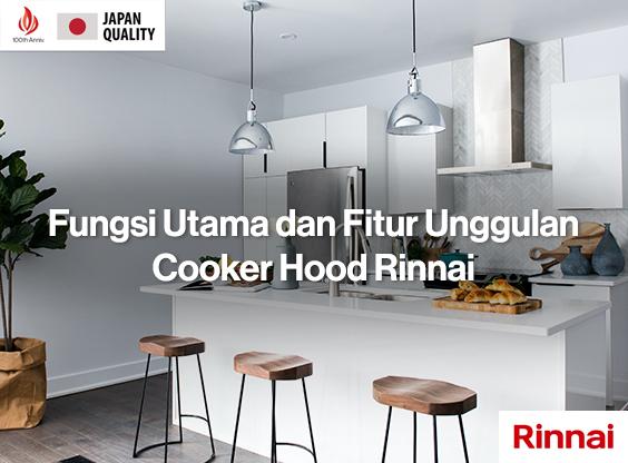 Fungsi Utama dan Fitur Unggulan Cooker Hood Rinnai